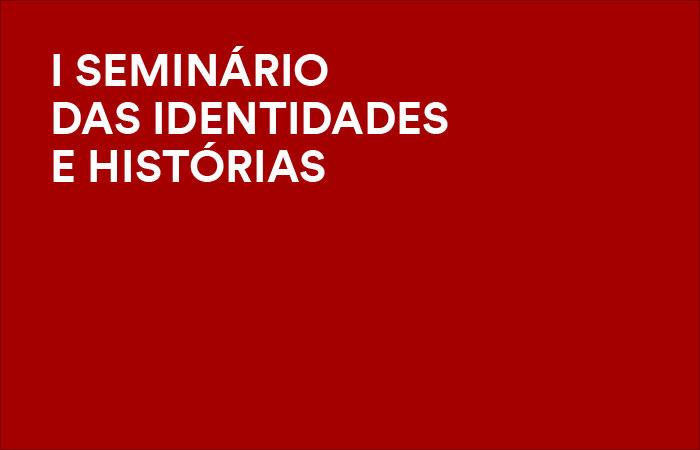 E_2019_SEMINARIOIDENTIDADESHISTORIAS